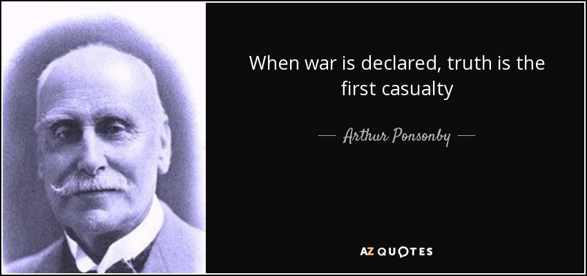 When war is declared, truth is the first casualty - Arthur Ponsonby, 1st Baron Ponsonby of Shulbrede