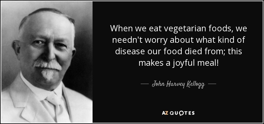 john harvey kellogg John harvey kellogg (1852-1943) revolutionized the american diet by inventing flaked breakfast cereals first known as wheat flakes and corn flakes an avid health reformer, skilled surgeon, and physician, kellogg's extensive writing and lecturing contributed to a new emphasis on the importance of a.