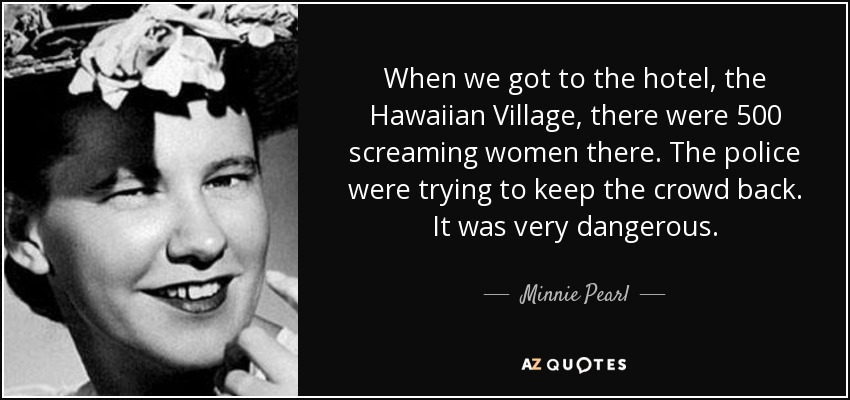Minnie Pearl Quote: When We Got To The Hotel, The Hawaiian