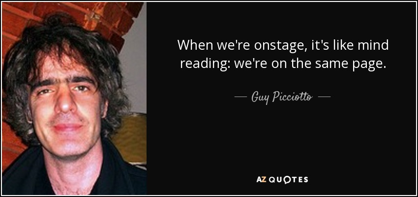 When we're onstage, it's like mind reading: we're on the same page. - Guy Picciotto