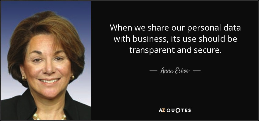 When we share our personal data with business, its use should be transparent and secure. - Anna Eshoo
