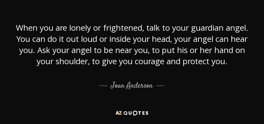 Joan Anderson Quote When You Are Lonely Or Frightened Talk To Your