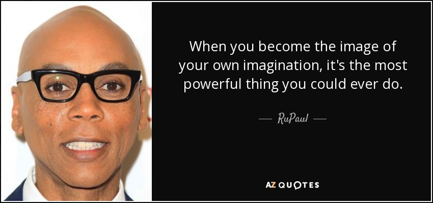 RuPaul Quote: When You Become The Image Of Your Own