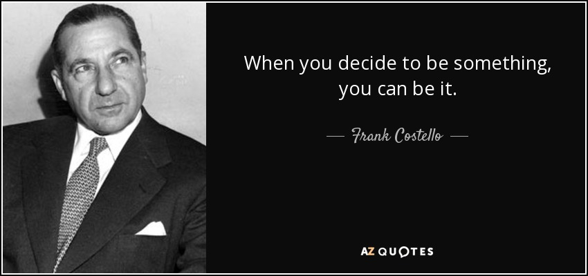 When you decide to be something, you can be it. - Frank Costello