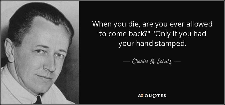 When you die, are you ever allowed to come back?
