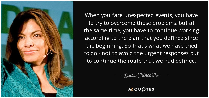 Laura Chinchilla Quote When You Face Unexpected Events You Have To