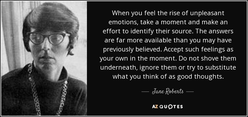 jane roberts quote when you feel the rise of unpleasant emotions