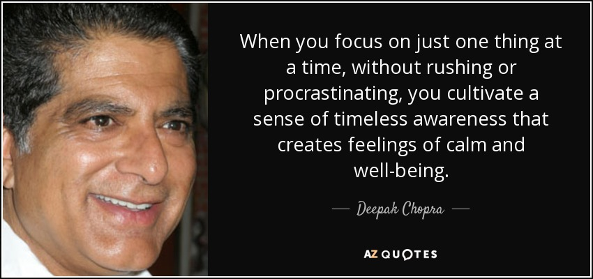 Deepak Chopra Quote When You Focus On Just One Thing At A Time