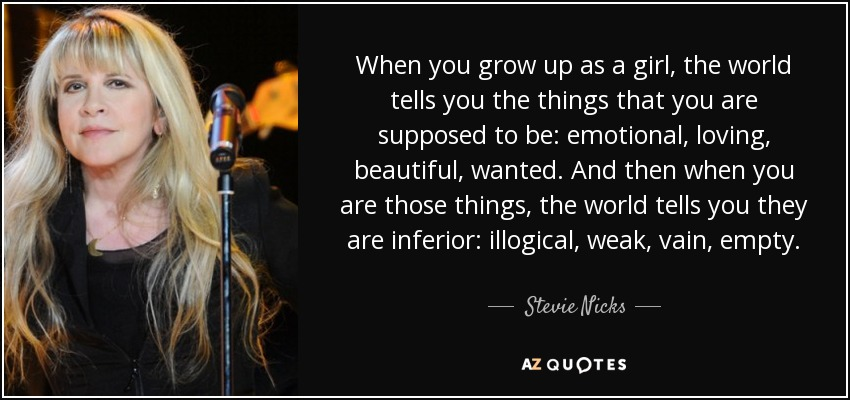 Stevie Nicks Quote When You Grow Up As A Girl The World