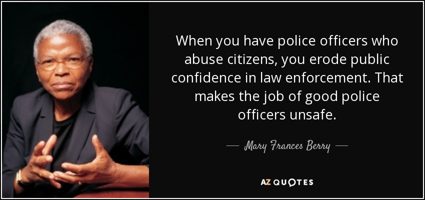 Mary Frances Berry quote: When you have police officers who abuse