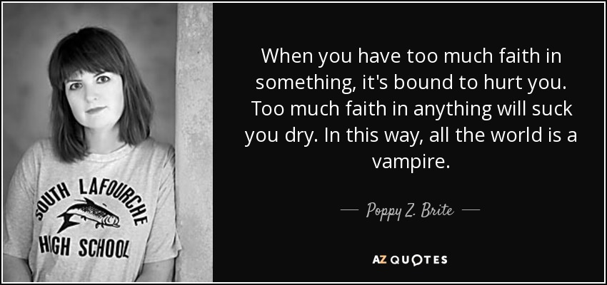 Poppy Z Brite Quote When You Have Too Much Faith In Something
