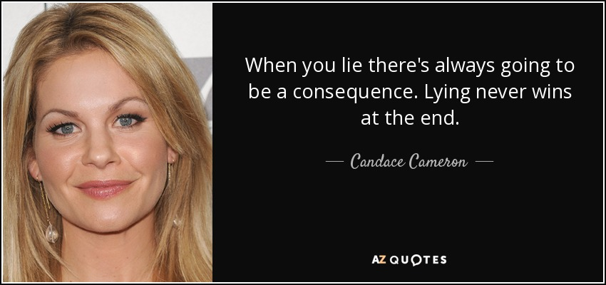 Candace Cameron quote: When you lie there's always going to