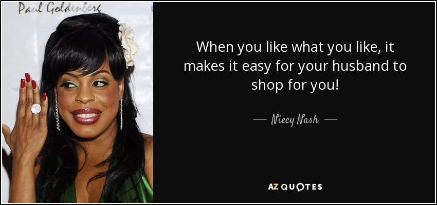 When you like what you like, it makes it easy for your husband to shop for you! - Niecy Nash