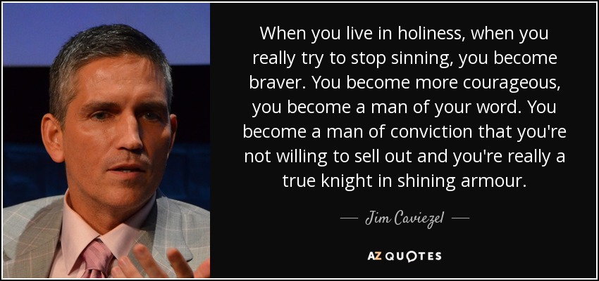 Jim Caviezel Quote When You Live In Holiness When You Really Try To