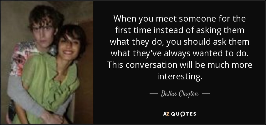 Dallas Clayton Quote When You Meet Someone For The First Time