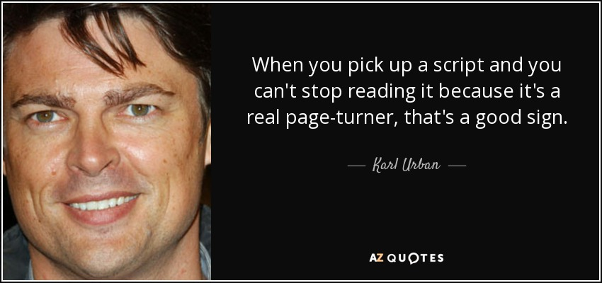 When you pick up a script and you can't stop reading it because it's a real page-turner, that's a good sign. - Karl Urban