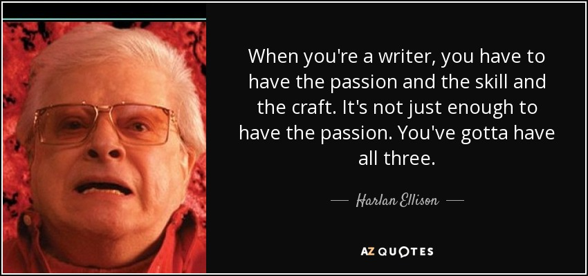 Harlan Ellison quote: When you're a writer, you have to have