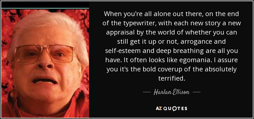 Harlan Ellison Quote When Youre All Alone Out There On The End Of