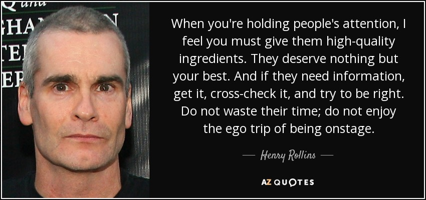 Henry Rollins Quote When Youre Holding Peoples Attention I Feel