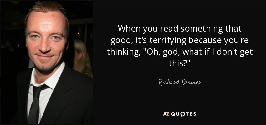 When you read something that good, it's terrifying because you're thinking,