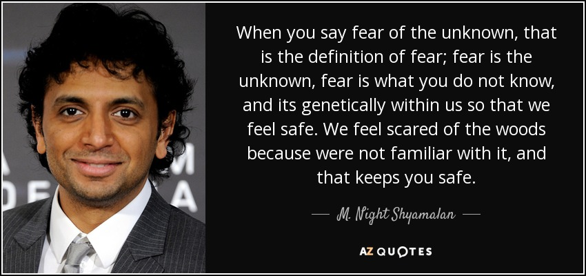 M Night Shyamalan Quote When You Say Fear Of The Unknown That Is