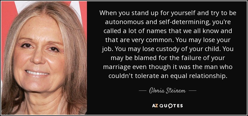 Gloria Steinem Quote When You Stand Up For Yourself And Try To Be