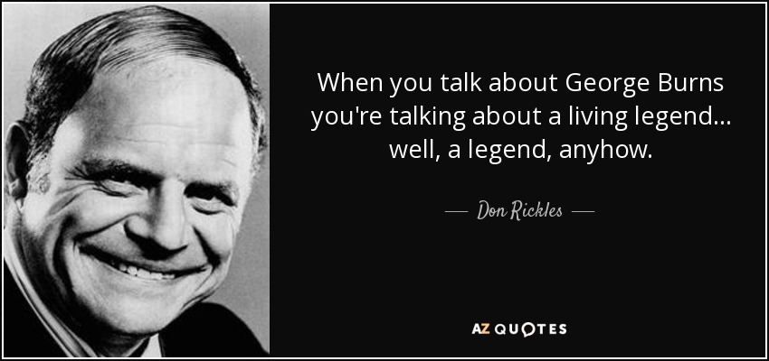 Don Rickles Quote: When You Talk About George Burns You're