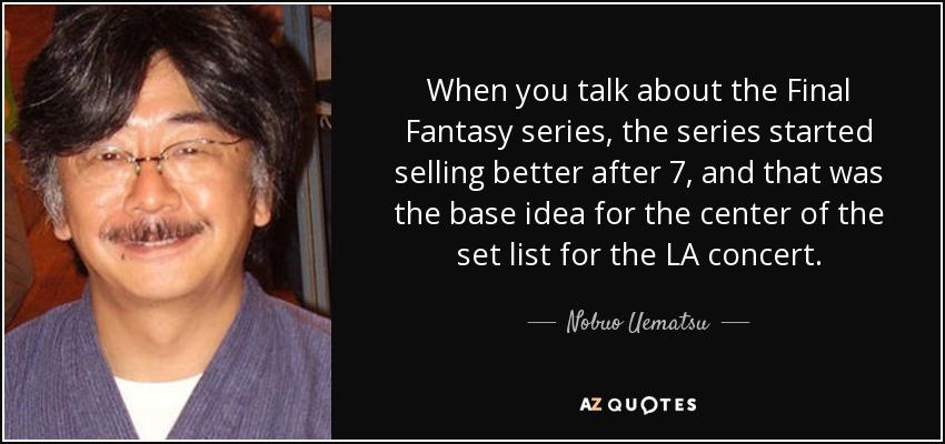 Nobuo Uematsu quote: When you talk about the Final Fantasy ...