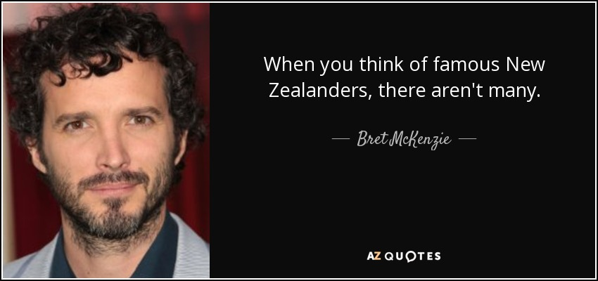 When you think of famous New Zealanders, there aren't many. - Bret McKenzie
