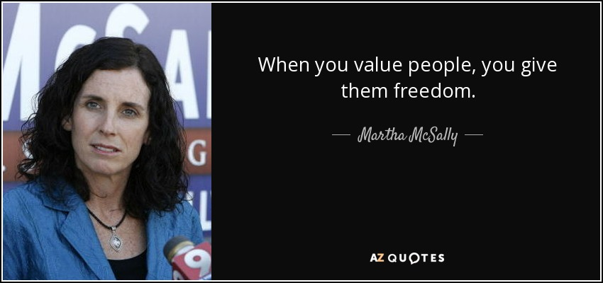 When you value people, you give them freedom. - Martha McSally