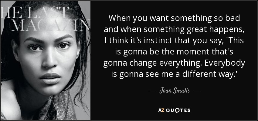 Joan Smalls Quote When You Want Something So Bad And When Something