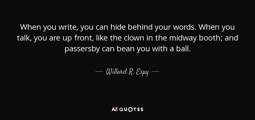 Willard R  Espy quote: When you write, you can hide behind your