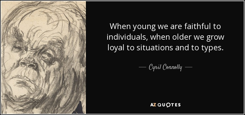 Cyril Connolly quote: When young we are faithful to