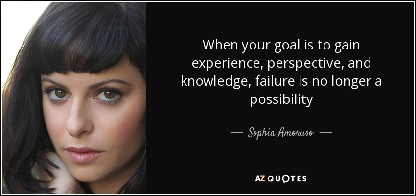 sophia amoruso quote when your goal is to gain experience