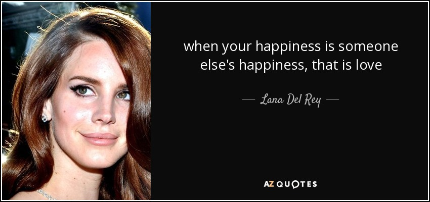 lana del rey quote when your happiness is someone else s