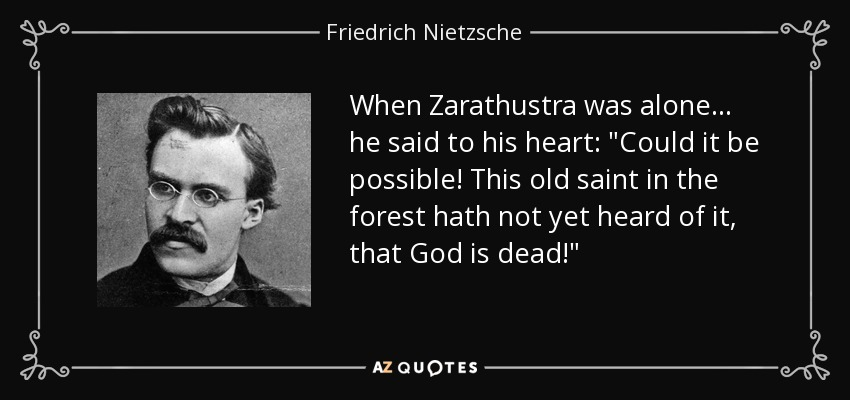 When Zarathustra was alone . . . he said to his heart: