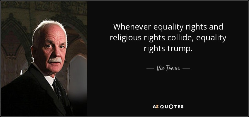 Whenever equality rights and religious rights collide, equality rights trump. - Vic Toews