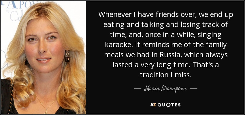 Maria Sharapova Quotes With Images: Maria Sharapova Quote: Whenever I Have Friends Over, We