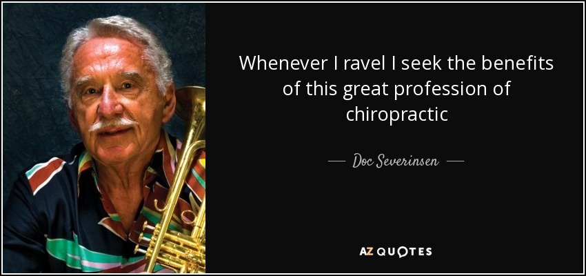 Whenever I ravel I seek the benefits of this great profession of chiropractic - Doc Severinsen