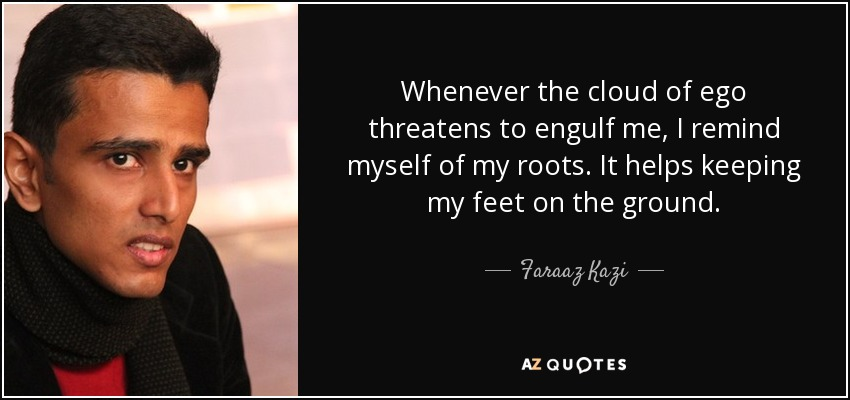 faraaz kazi quote whenever the cloud of ego threatens to engulf