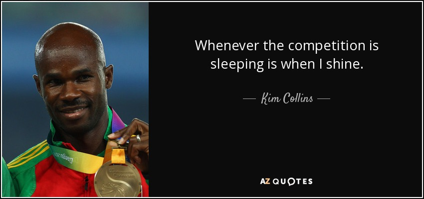 Whenever the competition is sleeping is when I shine. - Kim Collins