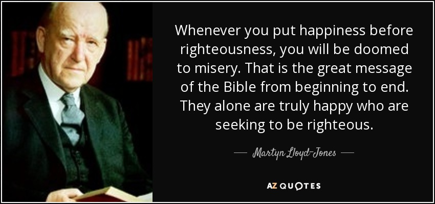 Martyn Lloyd-Jones Quote: Whenever You Put Happiness