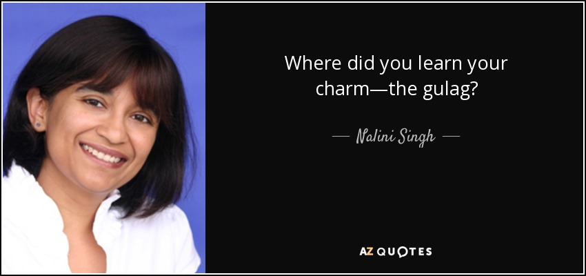Where did you learn your charm—the gulag? - Nalini Singh