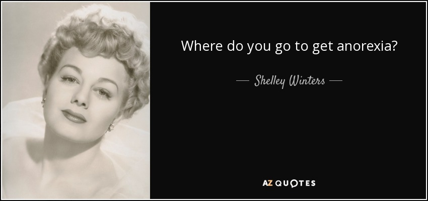 Where do you go to get anorexia? - Shelley Winters