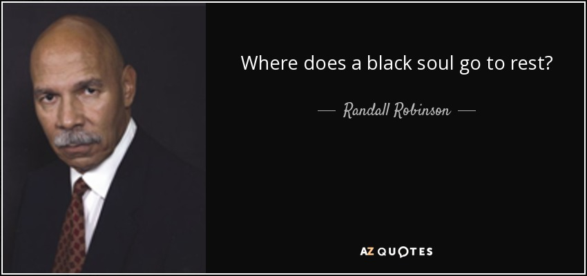 Where does a black soul go to rest? - Randall Robinson