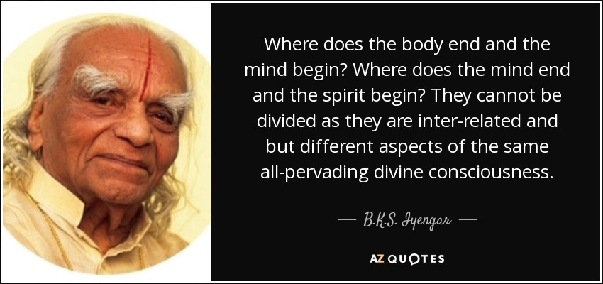 Bks Iyengar Quote Where Does The Body End And The Mind Begin