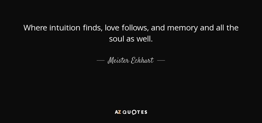 Meister Eckhart Quote Where Intuition Finds Love Follows And