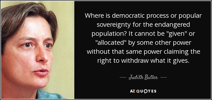 Where is democratic process or popular sovereignty for the endangered population? It cannot be