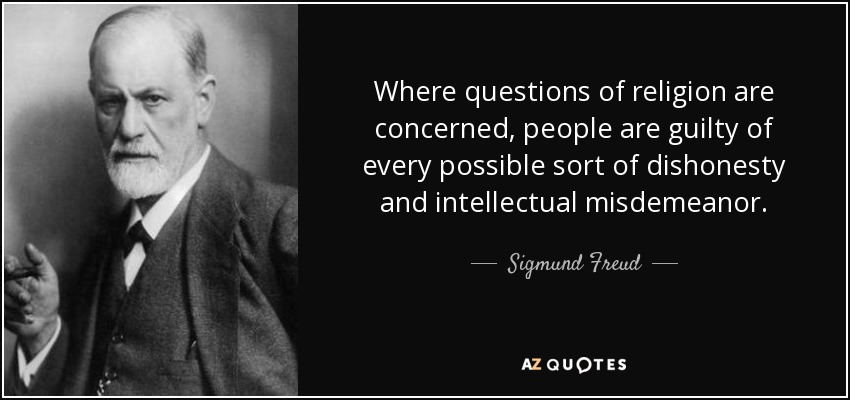 Where questions of religion are concerned, people are guilty of every possible sort of dishonesty and intellectual misdemeanor. - Sigmund Freud
