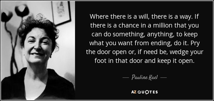 Pauline Kael Quote Where There Is A Will There Is A Way If